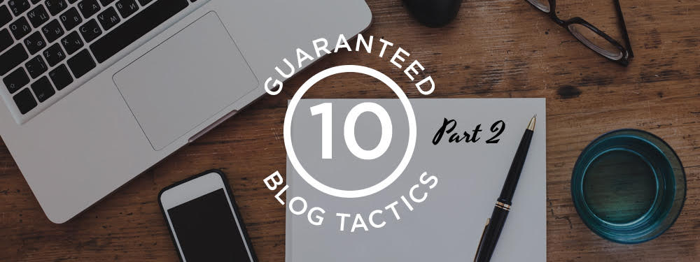 10 Guaranteed Tactics to Make Blogging A Breeze (Part II)